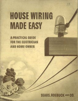 House Wiring Made Easy: A Practical Guide for the Electrician and Home Owner, Sears, Roebuck & Co